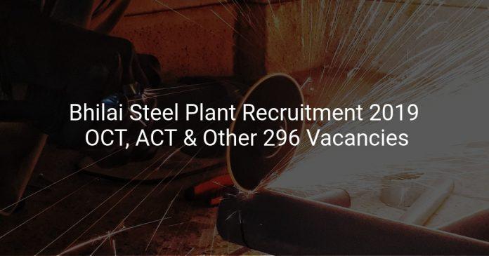 Bhilai Steel Plant Recruitment 2019 OCT, ACT & Other 296 Vacancies