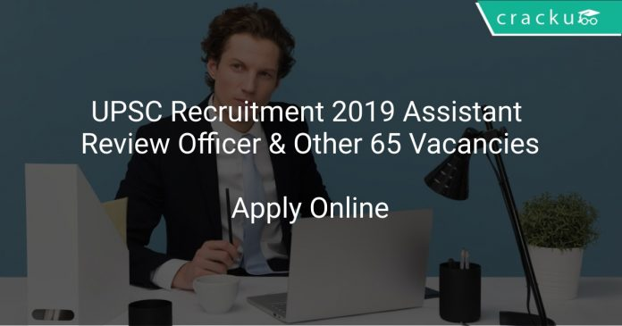 UPSC Recruitment 2019 Assistant Review Officer & Other 65 Vacancies