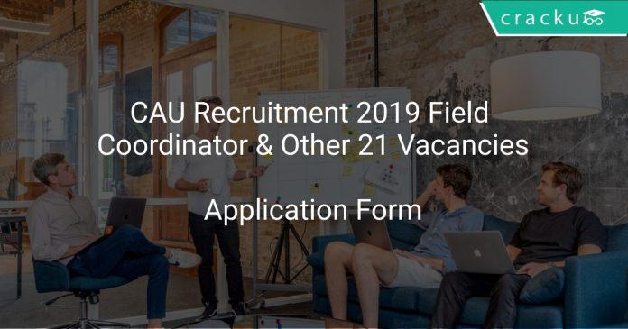 CAU Recruitment 2019 Field Coordinator & Other 21 Vacancies