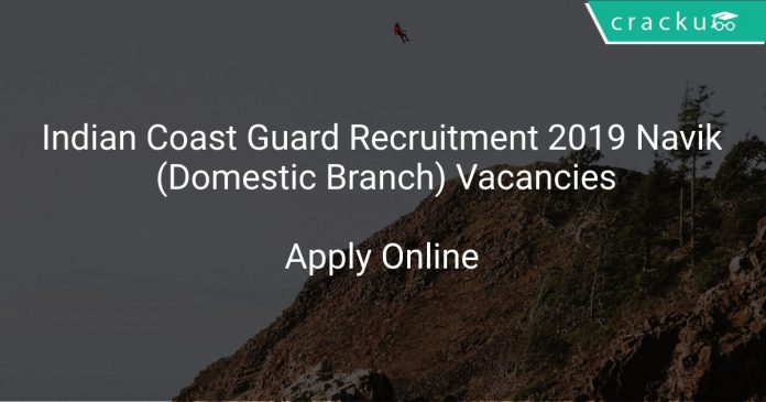 Indian Coast Guard Recruitment 2019 Navik (Domestic Branch) Vacancies