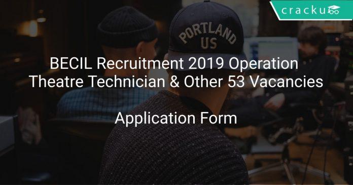 BECIL Recruitment 2019 Operation Theatre Technician & Other 53 Vacancies