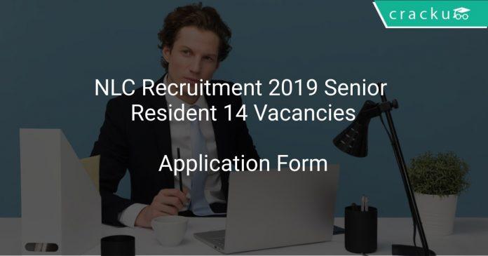 NLC Recruitment 2019 Senior Resident 14 Vacancies