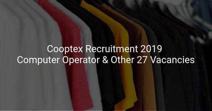 Cooptex Recruitment 2019 Computer Operator & Other 27 Vacancies