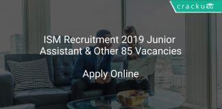 ISM Recruitment 2019 Junior Assistant & Other 85 Vacancies
