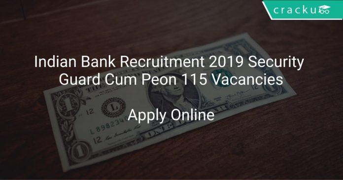 Indian Bank Recruitment 2019 Security Guard Cum Peon 115 Vacancies