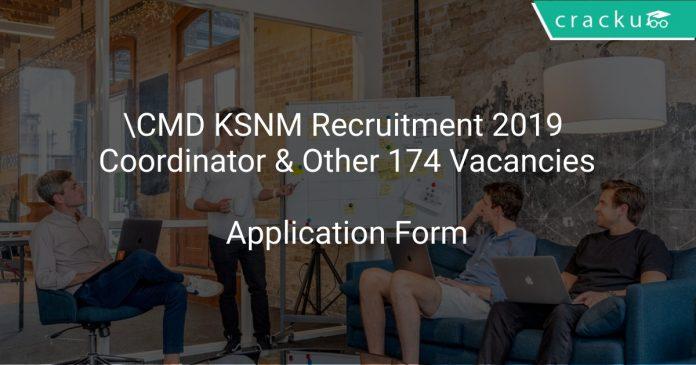 \CMD KSNM Recruitment 2019 Coordinator & Other 174 Vacancies