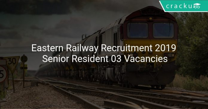 Eastern Railway Recruitment 2019 Senior Resident 03 Vacancies