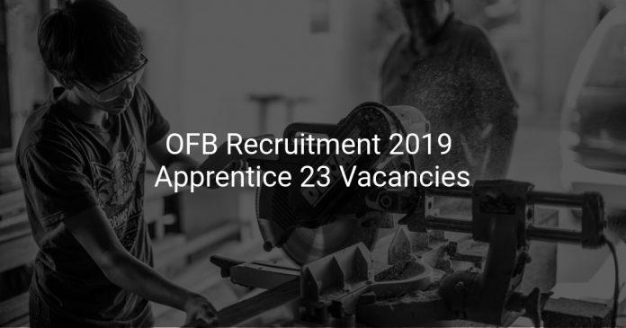 OFB Recruitment 2019 Apprentice 23 Vacancies