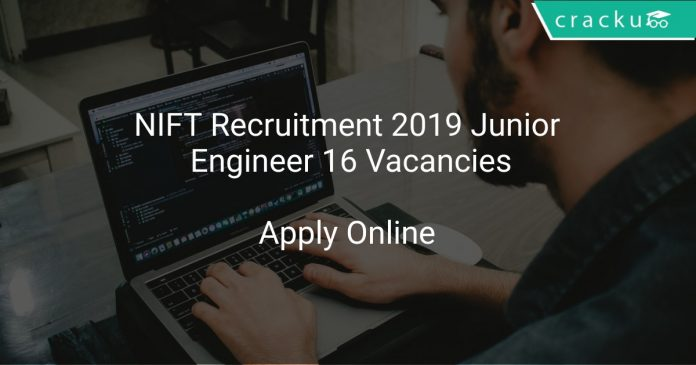 NIFT Recruitment 2019 Junior Engineer 16 Vacancies