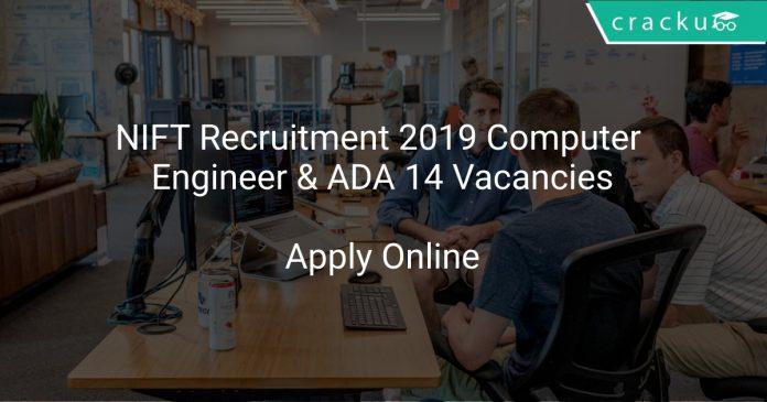 NIFT Recruitment 2019 Computer Engineer & ADA 14 Vacancies