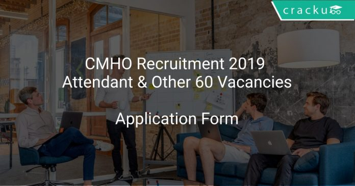 CMHO Recruitment 2019 Attendant & Other 60 Vacancies