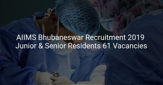 AIIMS Bhubaneswar Recruitment 2019 Junior & Senior Residents 61 Vacancies