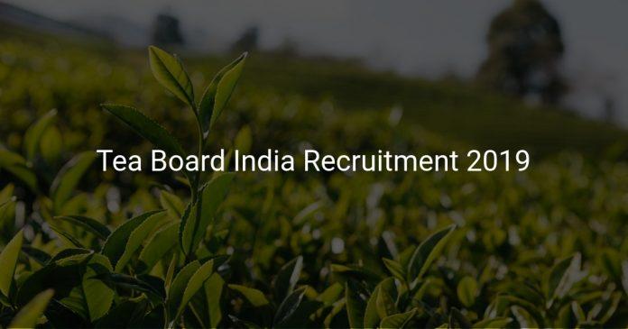 Tea Board India Recruitment 2019