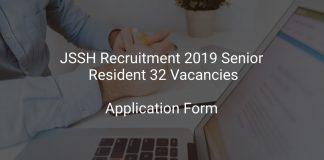 JSSH Recruitment 2019 Senior Resident 32 Vacancies