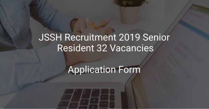 JSSH Recruitment 2019 Senior Resident 32 Vacancies