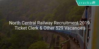North Central Railway Recruitment 2019 Ticket Clerk & Other 529 Vacancies
