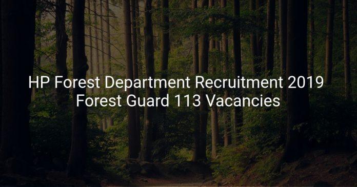 HP Forest Department Recruitment 2019 Forest Guard 113 Vacancies