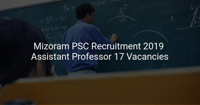 Mizoram PSC Recruitment 2019 Assistant Professor 17 Vacancies