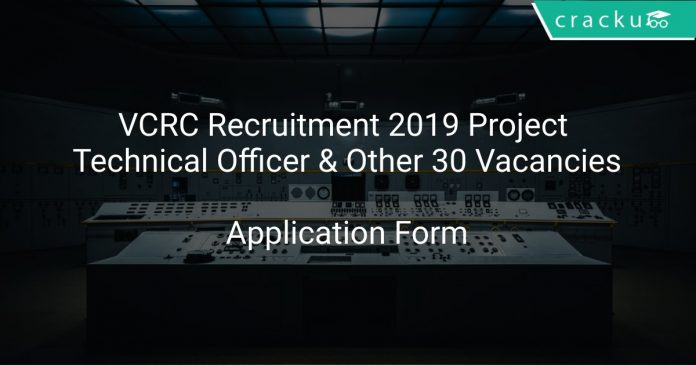 VCRC Recruitment 2019 Project Technical Officer & Other 30 Vacancies