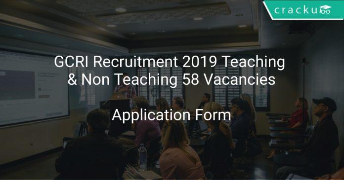 GCRI Recruitment 2019 Teaching & Non Teaching 58 Vacancies