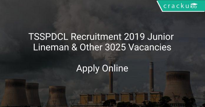 TSSPDCL Recruitment 2019 Junior Lineman & Other 3025 Vacancies