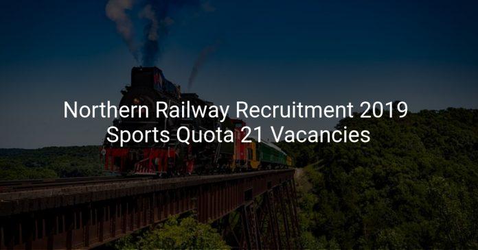 Northern Railway Recruitment 2019 Sports Quota 21 Vacancies