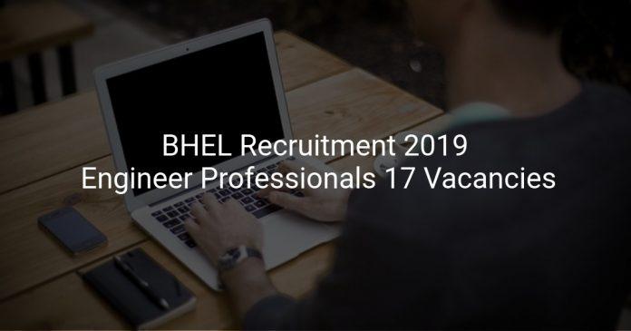 BHEL Recruitment 2019 Engineer Professionals 17 Vacancies
