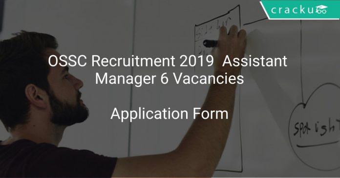 OSSC Recruitment 2019 Assistant Manager 6 Vacancies