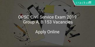 OPSC Civil Service Exam 2019 Group A, B 153 Vacancies