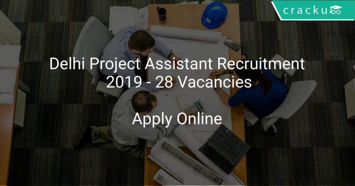 Delhi Project Assistant Recruitment 2019 - 28 Vacancies