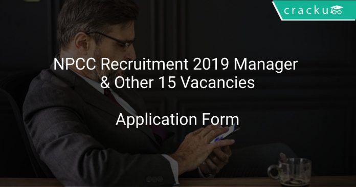 NPCC Recruitment 2019 Manager & Other 15 Vacancies