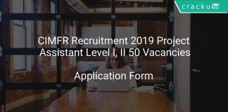CIMFR Recruitment 2019 Project Assistant Level I, II 50 Vacancies