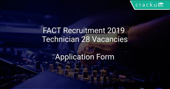 FACT Recruitment 2019 Technician 28 Vacancies