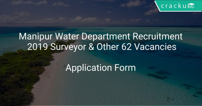 Manipur Water Department Recruitment 2019 Surveyor & Other 62 Vacancies