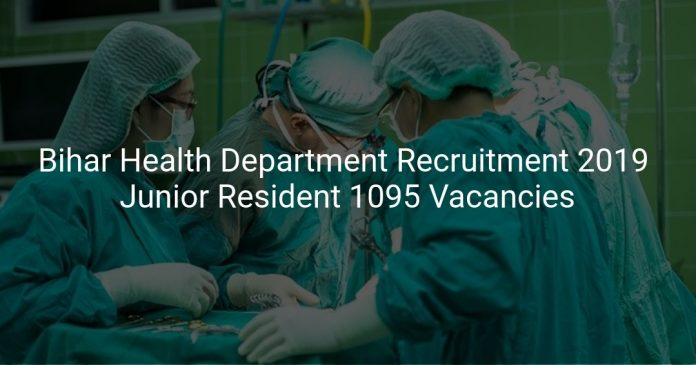 Bihar Health Department Recruitment 2019 Junior Resident 1095 Vacancies