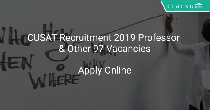 CUSAT Recruitment 2019 Professor & Other 97 Vacancies
