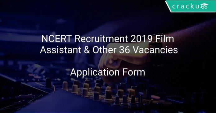 NCERT Recruitment 2019 Film Assistant & Other 36 Vacancies