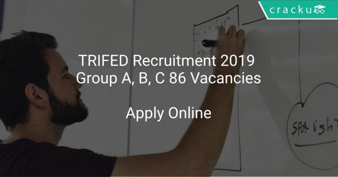 TRIFED Recruitment 2019 Group A, B, C 86 Vacancies