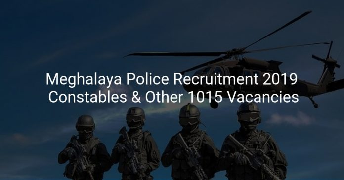 Meghalaya Police Recruitment 2019 Constables & Other 1015 Vacancies