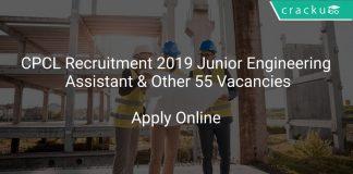 CPCL Recruitment 2019 Junior Engineering Assistant & Other 55 Vacancies
