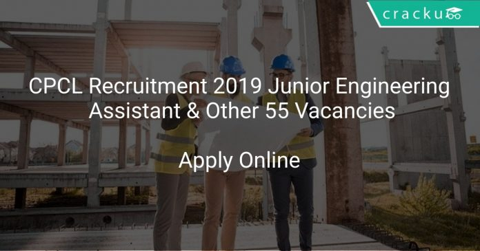 CPCL Recruitment 2019 Junior Engineering Assistant & Other 55 Vacancies