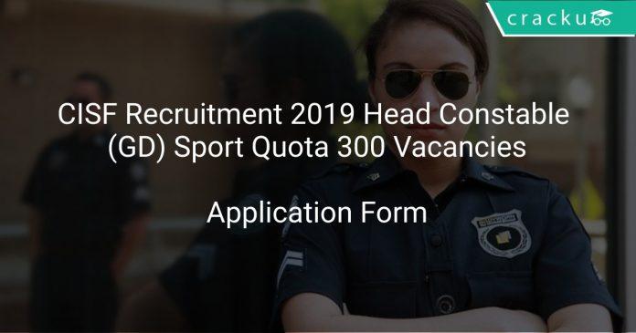 CISF Recruitment 2019 Head Constable (GD) Sport Quota 300 Vacancies