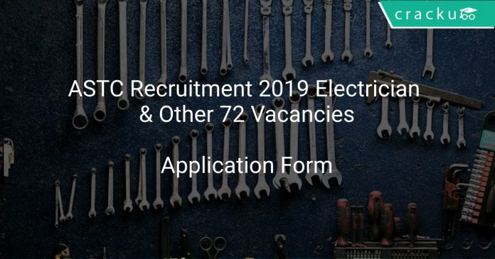 ASTC Recruitment 2019 Electrician & Other 72 Vacancies