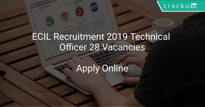 ECIL Recruitment 2019 Technical Officer 28 Vacancies