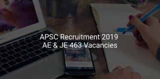 APSC Recruitment 2019 AE & JE 463 Vacancies