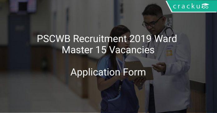 PSCWB Recruitment 2019 Ward Master 15 Vacancies