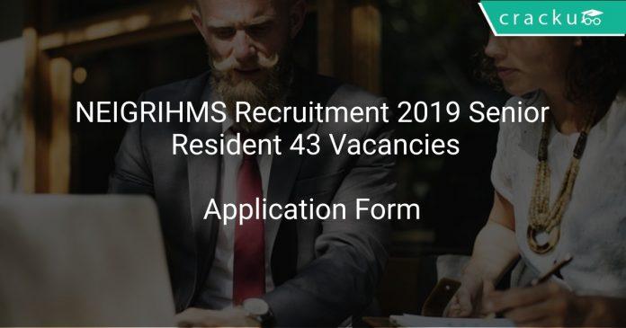 NEIGRIHMS Recruitment 2019 Senior Resident 43 Vacancies