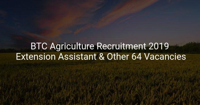 BTC Agriculture Recruitment 2019