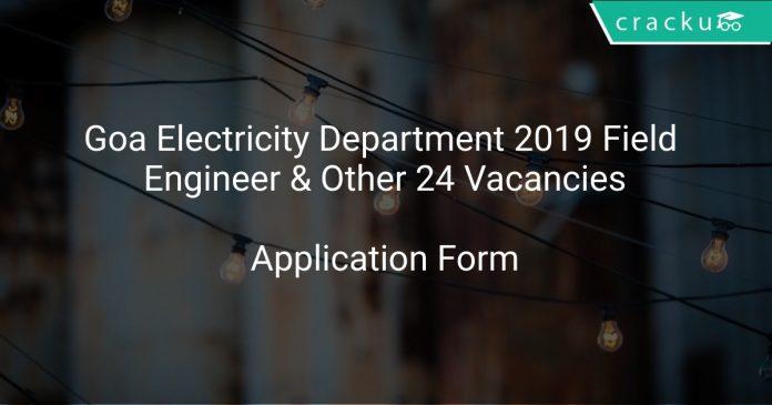Goa Electricity Department 2019 Field Engineer & Other 24 Vacancies