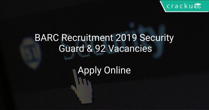 BARC Recruitment 2019 Security Guard & 92 Vacancies